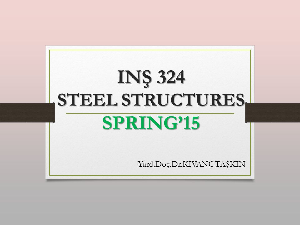 TEXTS: 1.ITU STEEL STRUCTURES LECTURE NOTES-Prof.Dr.