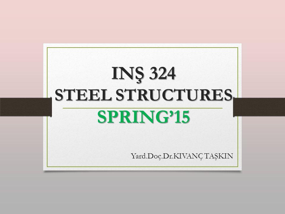 INŞ 324 STEEL STRUCTURES SPRING'15 Yard.Doç.Dr.KIVANÇ TAŞKIN