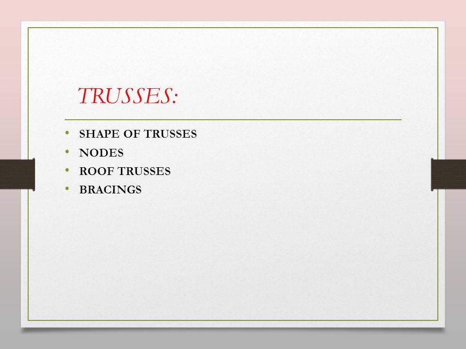 TRUSSES: SHAPE OF TRUSSES NODES ROOF TRUSSES BRACINGS