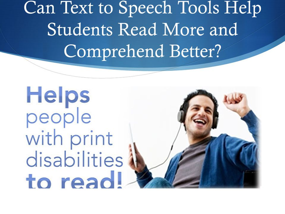 Can Text to Speech Tools Help Students Read More and Comprehend Better