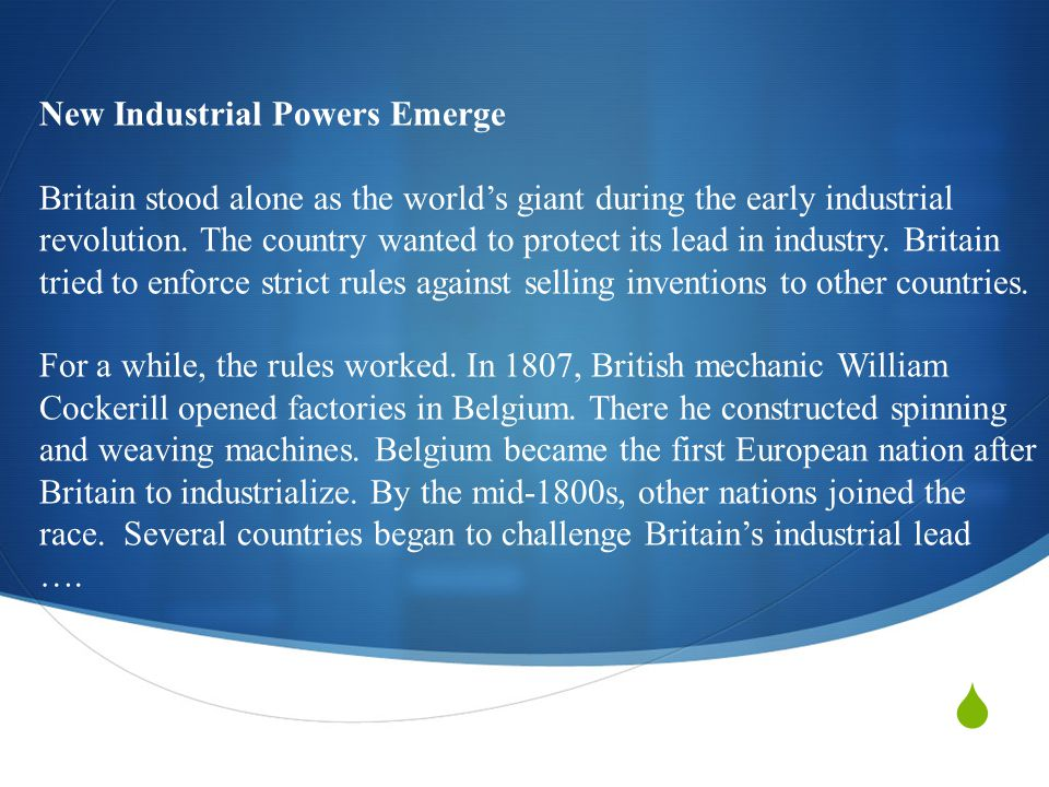  New Industrial Powers Emerge Britain stood alone as the world's giant during the early industrial revolution.