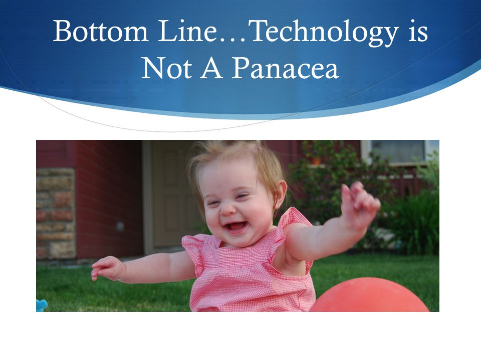 Bottom Line…Technology is Not A Panacea