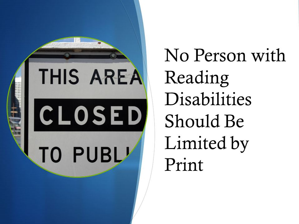No Person with Reading Disabilities Should Be Limited by Print