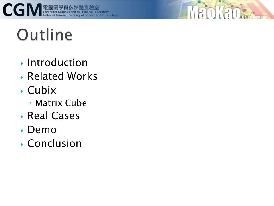  Introduction  Related Works  Cubix ◦ Matrix Cube  Real Cases  Demo  Conclusion