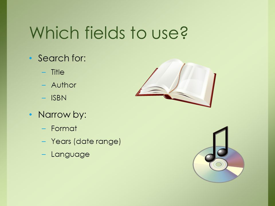 Search for: –Title –Author –ISBN Narrow by: –Format –Years (date range) –Language Which fields to use?