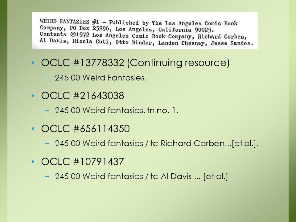 OCLC #13778332 (Continuing resource) –245 00 Weird Fantasies.