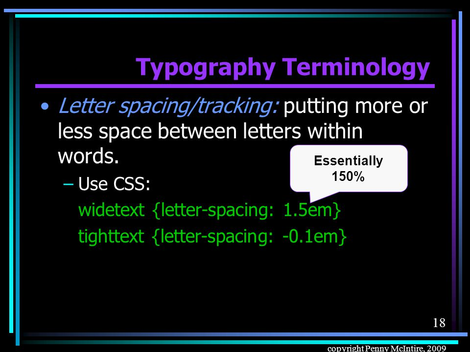 17 copyright Penny McIntire, 2009 Typography Terminology To control leading: –Use CSS.