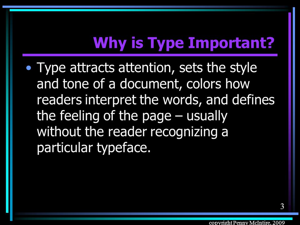 2 copyright Penny McIntire, 2009 Why is Type Important.