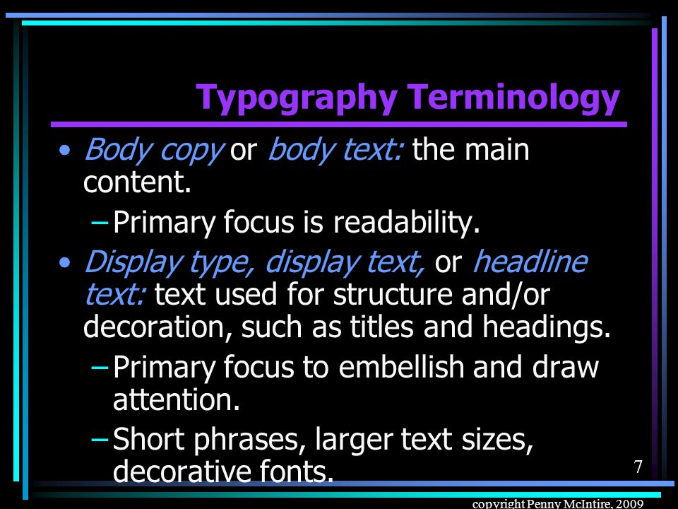 7 copyright Penny McIntire, 2009 Typography Terminology Body copy or body text: the main content.