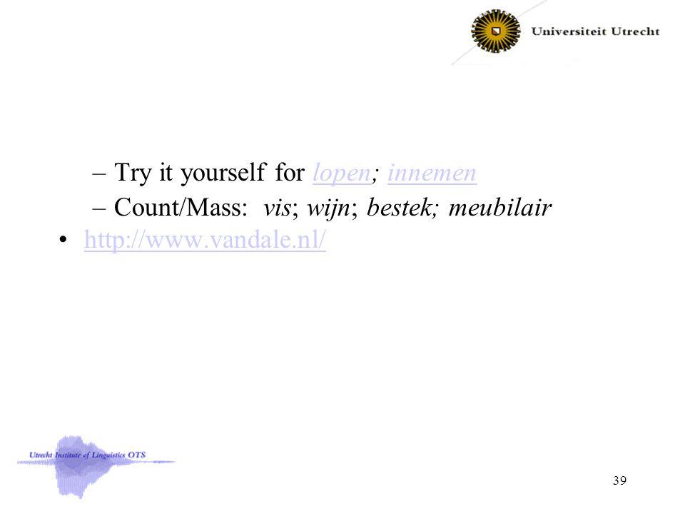 –Try it yourself for lopen; innemenlopeninnemen –Count/Mass: vis; wijn; bestek; meubilair http://www.vandale.nl/ 39