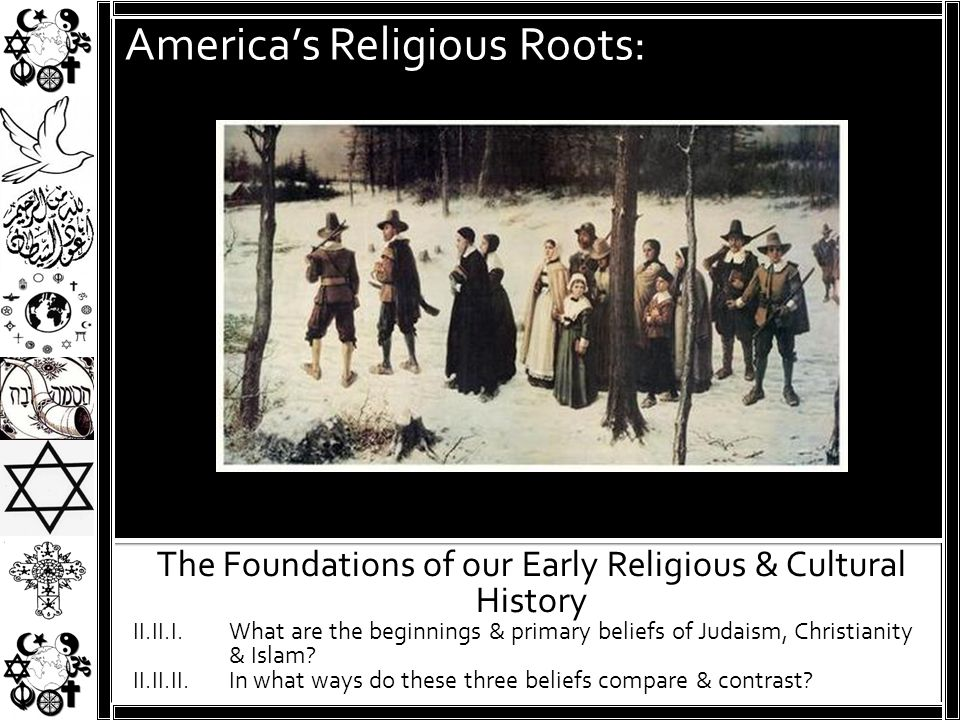 America's Religious Roots: The Foundations of our Early Religious & Cultural History II.II.I. What are the beginnings & primary beliefs of Judaism, Ch