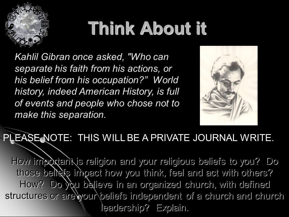 Think About it Kahlil Gibran once asked,