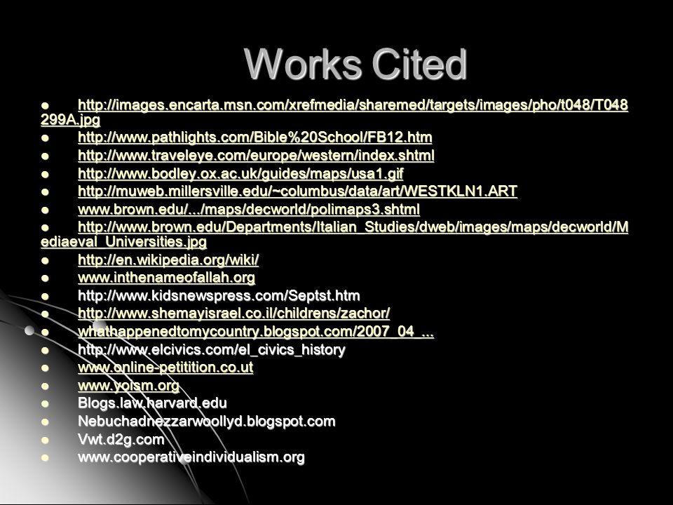 Works Cited http://images.encarta.msn.com/xrefmedia/sharemed/targets/images/pho/t048/T048 299A.jpg http://images.encarta.msn.com/xrefmedia/sharemed/ta