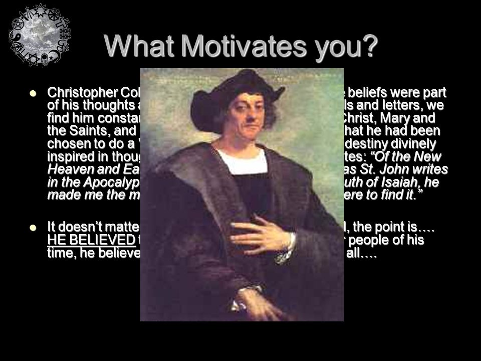 What Motivates you? Christopher Columbus was a religious man whose beliefs were part of his thoughts and actions. Throughout his journals and letters,