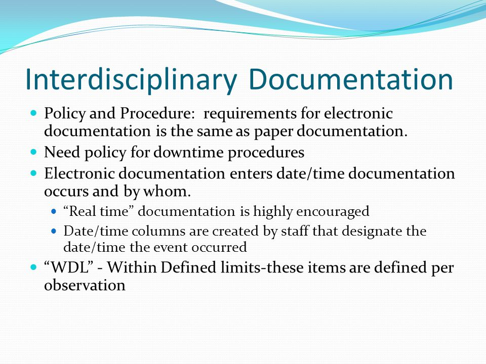Documentation Legal record of care delivered Communication mechanism between HCP's of IDT Goal: interdisciplinary, patient-focused, non- duplicative, individualized, concise and meaningful Clinical Practice Guidelines used as part of POC Interdisciplinary Education Record Point of Care / Concurrent Charting