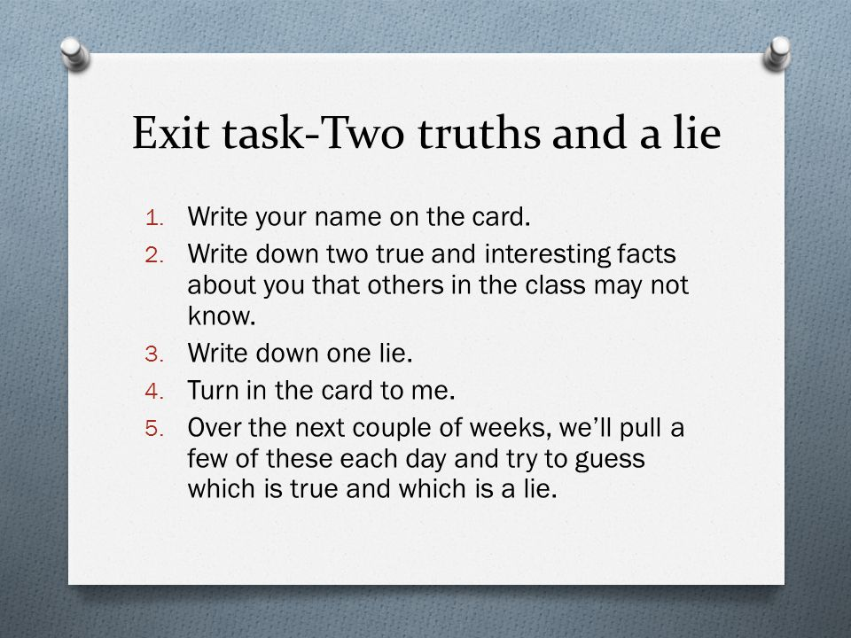 Exit task-Two truths and a lie 1. Write your name on the card.
