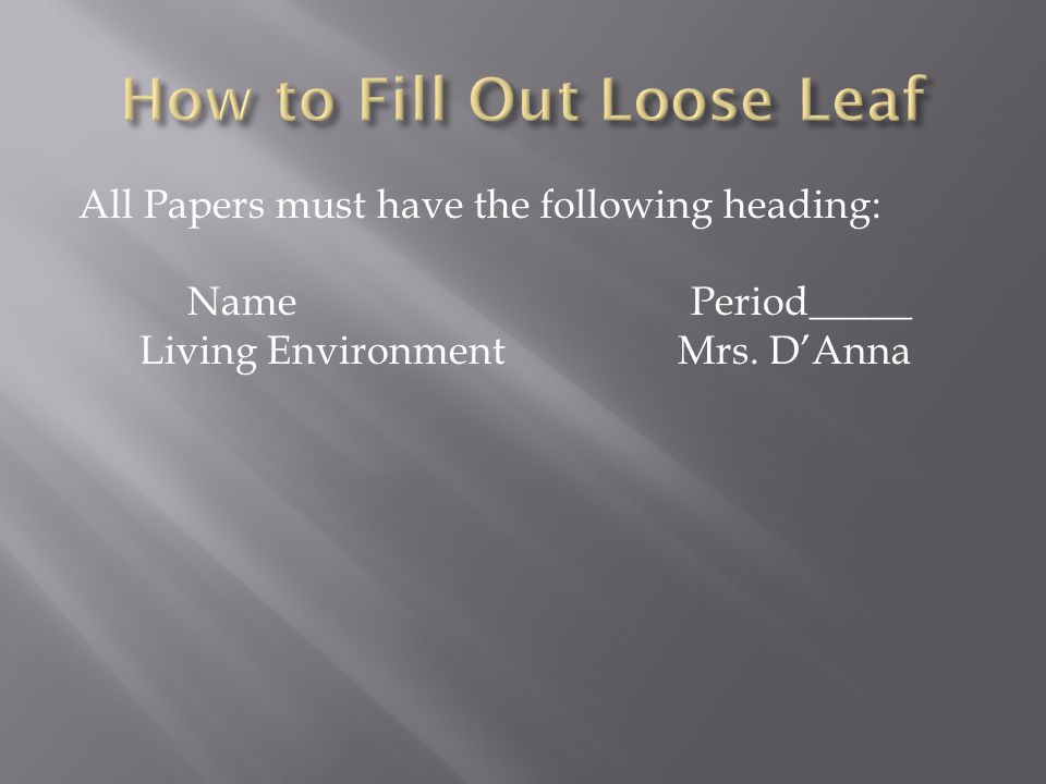 All Papers must have the following heading: NamePeriod_____ Living Environment Mrs. D'Anna
