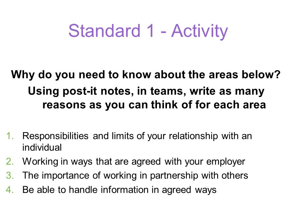 More information Your Manager or colleagues Self study (Books, Google research – check for trusted sources!) Further Common induction standards training sessions Our Policies and procedures Your staff handbook Remember if in doubt ask