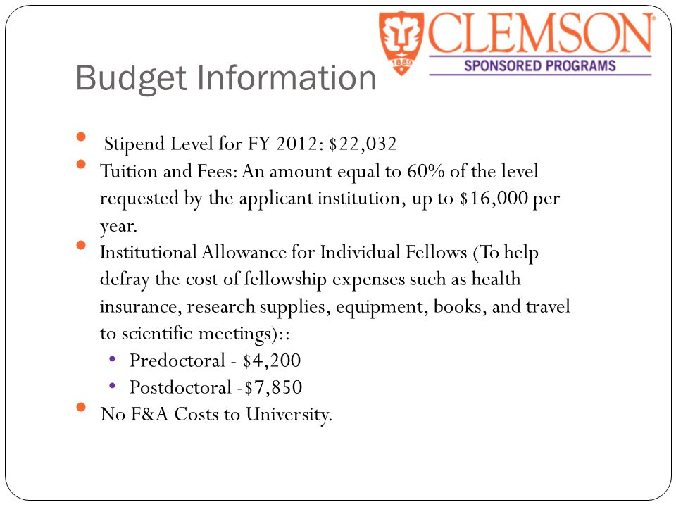 Budget Information Stipend Level for FY 2012: $22,032 Tuition and Fees: An amount equal to 60% of the level requested by the applicant institution, up to $16,000 per year.