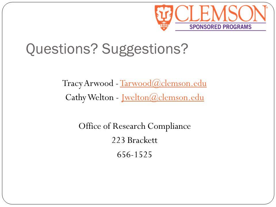 Questions? Suggestions? Tracy Arwood - Tarwood@clemson.eduTarwood@clemson.edu Cathy Welton - Jwelton@clemson.eduJwelton@clemson.edu Office of Research