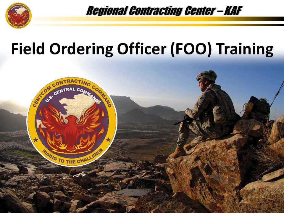 Regional Contracting Center – KAFRegional Contracting Center – KAF Field Ordering Officer (FOO) Training