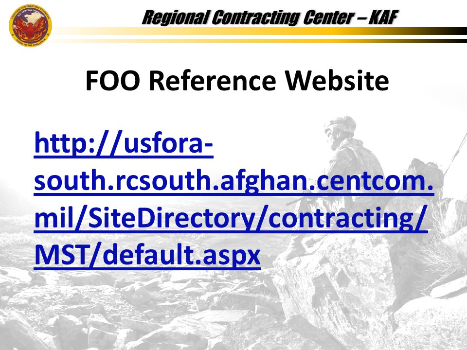 Regional Contracting Center – KAFRegional Contracting Center – KAF FOO Reference Website http://usfora- south.rcsouth.afghan.centcom.