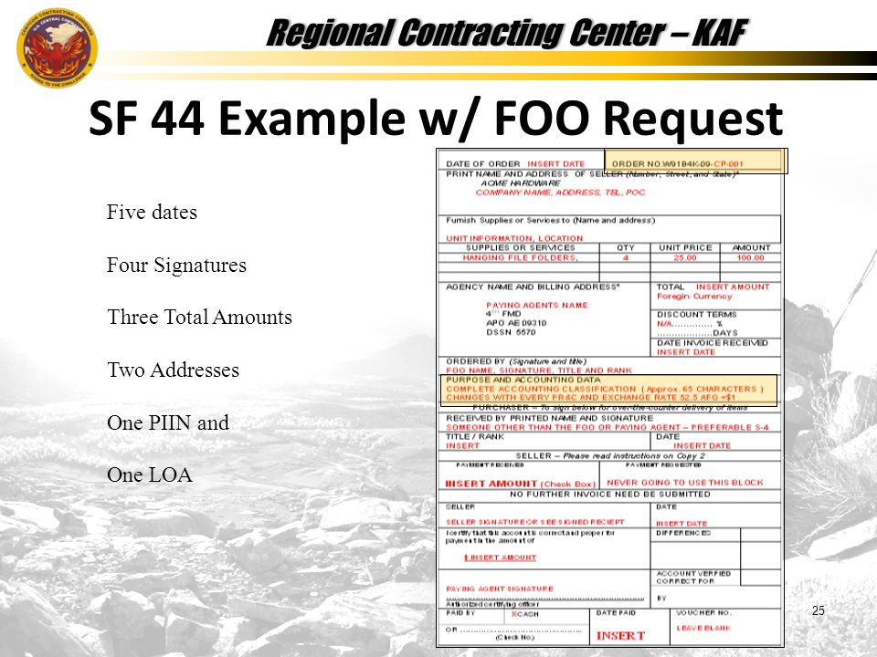 Regional Contracting Center – KAFRegional Contracting Center – KAF 25 SF 44 Example w/ FOO Request Five dates Four Signatures Three Total Amounts Two Addresses One PIIN and One LOA