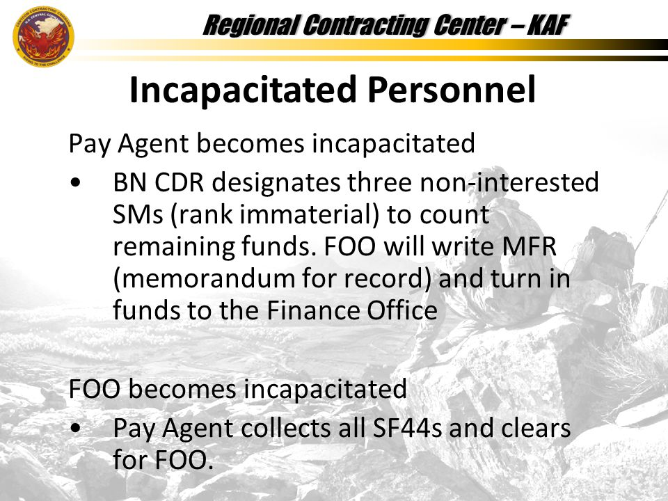 Regional Contracting Center – KAFRegional Contracting Center – KAF Pay Agent becomes incapacitated BN CDR designates three non-interested SMs (rank immaterial) to count remaining funds.