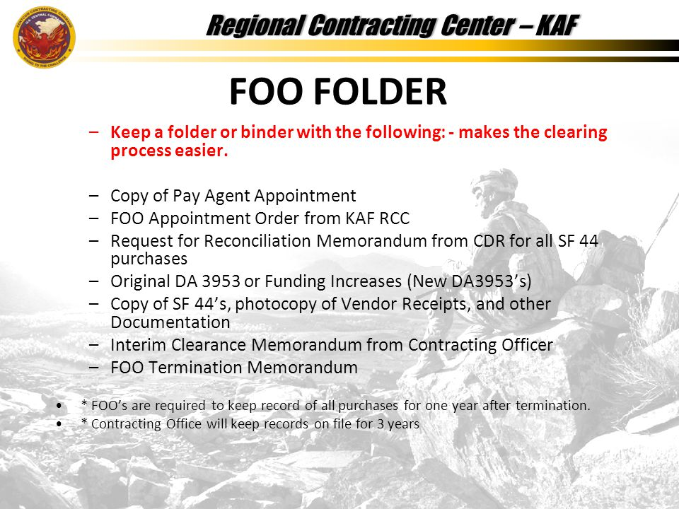 Regional Contracting Center – KAFRegional Contracting Center – KAF –Keep a folder or binder with the following: - makes the clearing process easier.