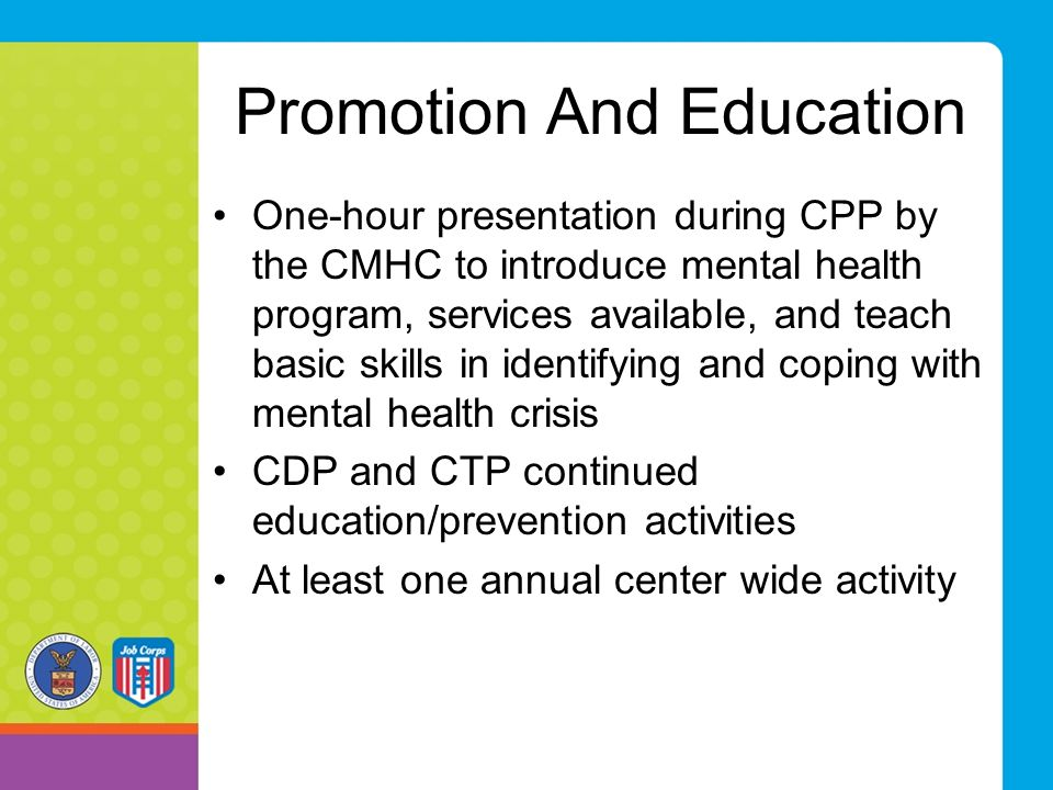 Promotion And Education One-hour presentation during CPP by the CMHC to introduce mental health program, services available, and teach basic skills in