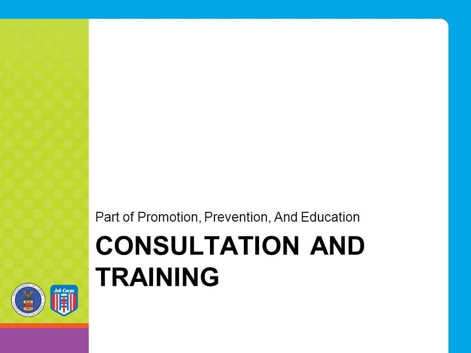 CONSULTATION AND TRAINING Part of Promotion, Prevention, And Education
