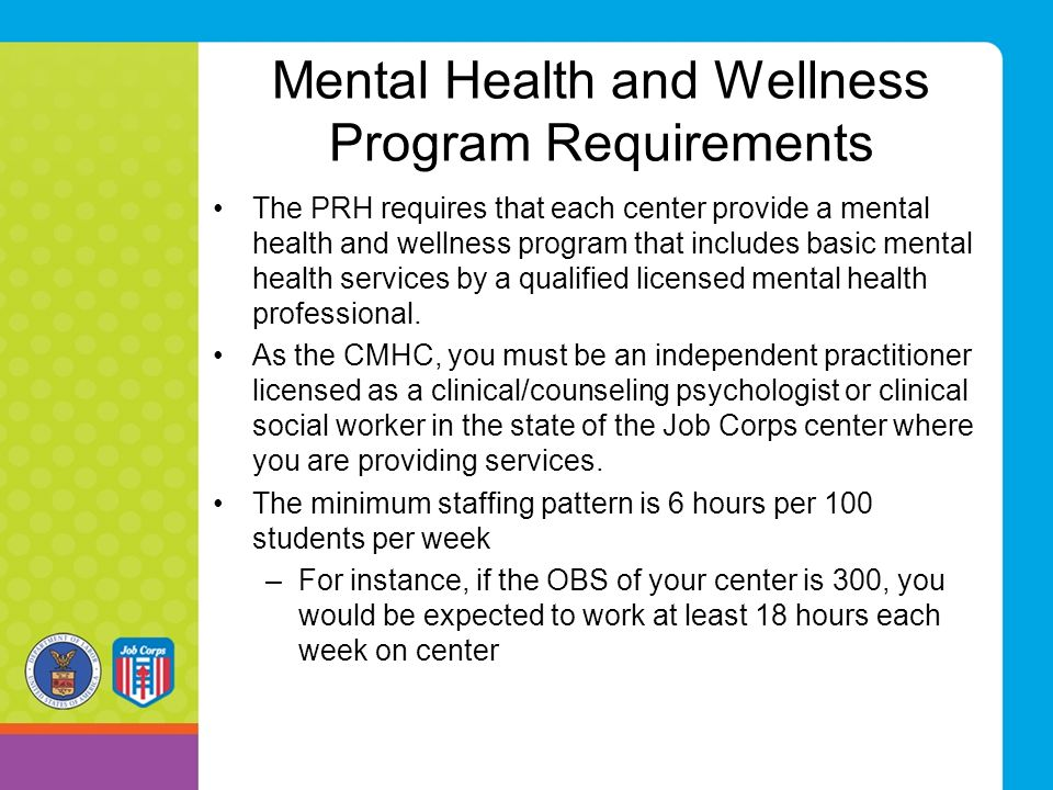 Mental Health and Wellness Program Requirements The PRH requires that each center provide a mental health and wellness program that includes basic men