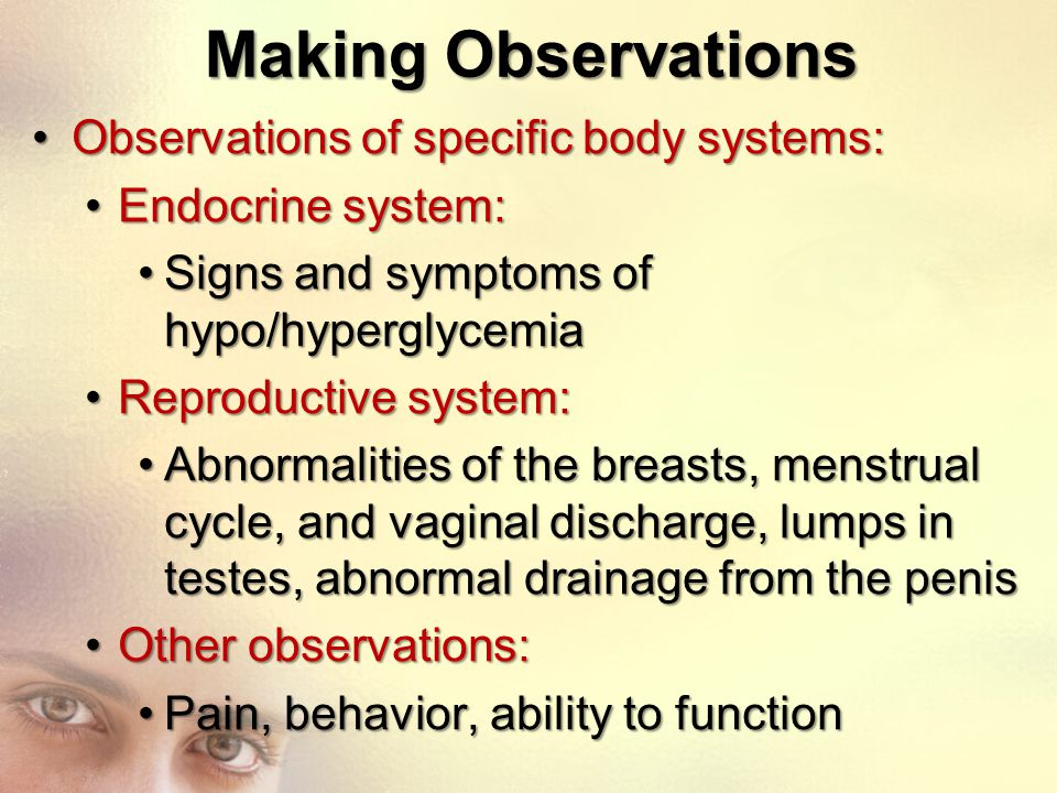 Making Observations Observations of specific body systems:Observations of specific body systems: Endocrine system:Endocrine system: Signs and symptoms