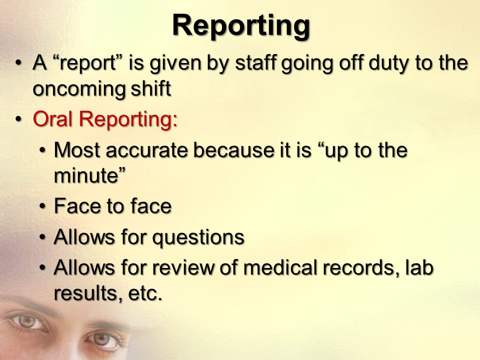 """Reporting A """"report"""" is given by staff going off duty to the oncoming shiftA """"report"""" is given by staff going off duty to the oncoming shift Oral Repo"""