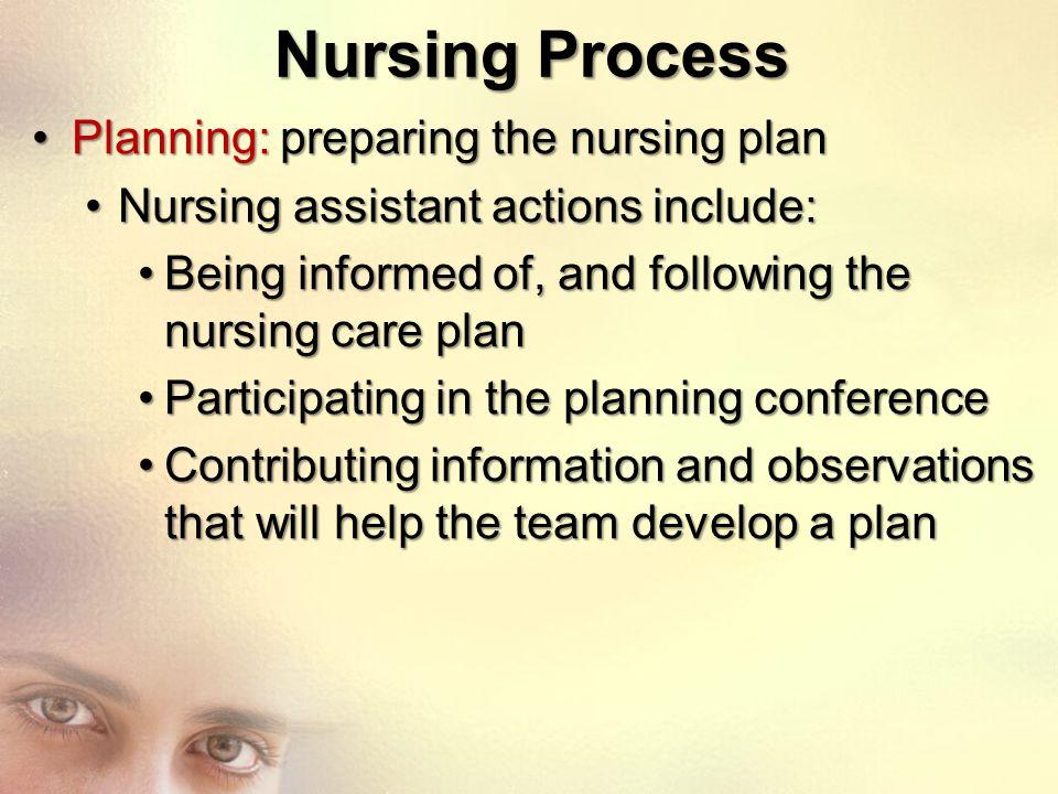 Nursing Process Planning: preparing the nursing planPlanning: preparing the nursing plan Nursing assistant actions include:Nursing assistant actions i