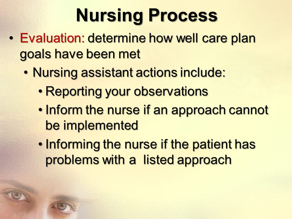 Nursing Process Evaluation: determine how well care plan goals have been metEvaluation: determine how well care plan goals have been met Nursing assis