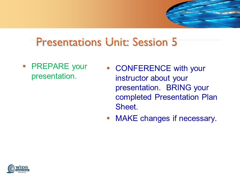 Presentations Unit: Session 5  PREPARE your presentation.