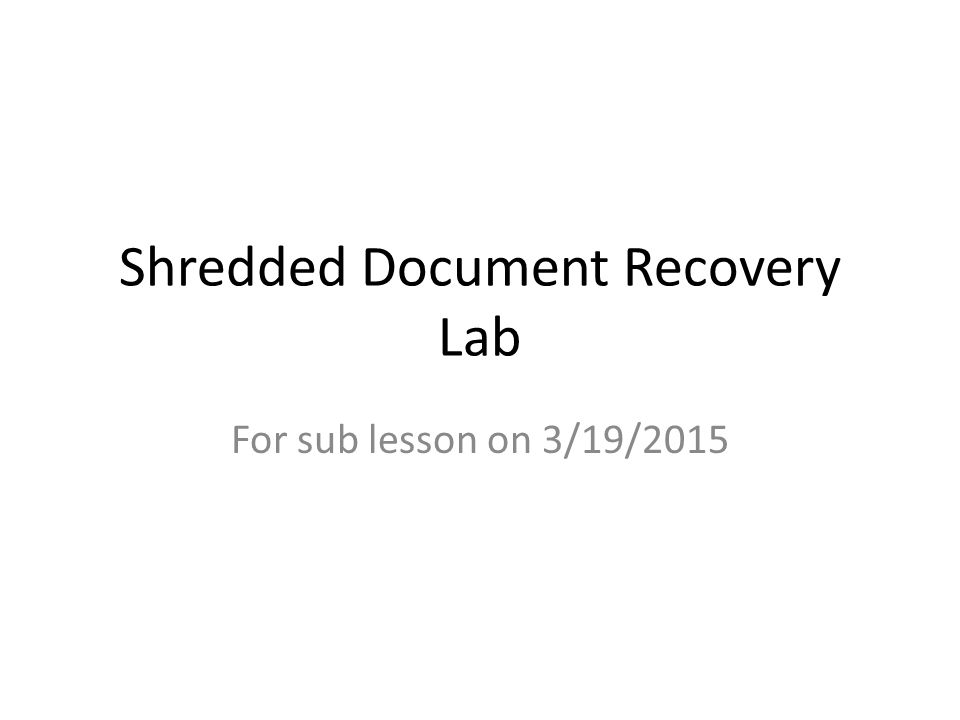 Shredded Document Recovery Lab For sub lesson on 3/19/2015