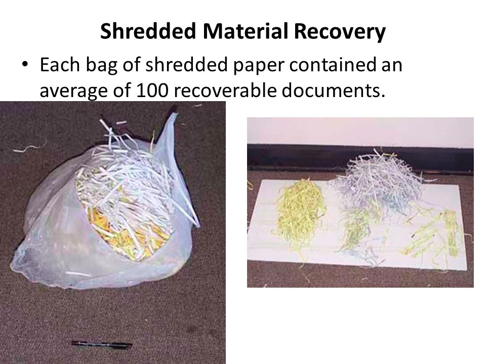 Shredded Material Recovery Each bag of shredded paper contained an average of 100 recoverable documents.