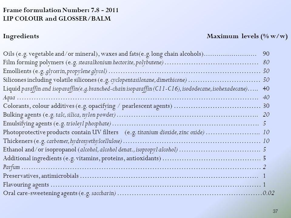 38 Frame formulation Number: 7.22 - 2011 MASCARA - REGULAR Ingredients Maximum levels (% w/w) Film forming polymers (e.g.