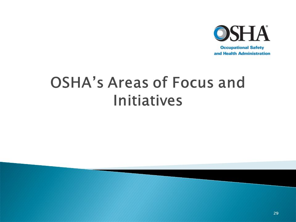OSHA's Areas of Focus and Initiatives 29