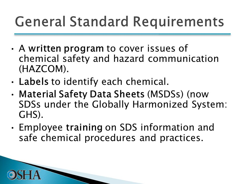 General Standard Requirements 3 A written program to cover issues of chemical safety and hazard communication (HAZCOM).