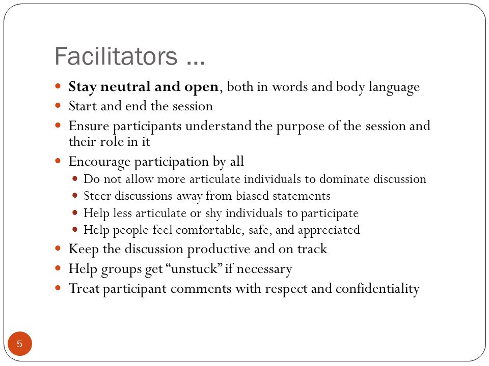 Help for facilitators Think about your topic ahead of time Familiarize yourself with the interview guide and notes form ahead of time and bring a copy with you Encourage discussion but keep the pace moving Help people feel safe Watch your own body language – maintain an open, neutral posture Watch what people are doing as well as what they are saying (body language tells you more than words sometimes) Look at people when they are talking Don't interrupt Enforce the ground rules – (1) everyone's thoughts are valued and welcome; but (2) participate don't dominate Actively invite quiet members to comment 6