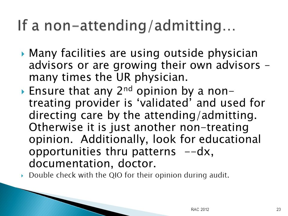 Many facilities are using outside physician advisors or are growing their own advisors – many times the UR physician.