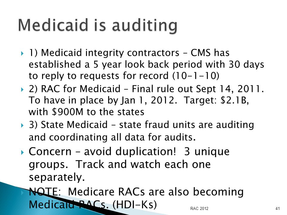  1) Medicaid integrity contractors – CMS has established a 5 year look back period with 30 days to reply to requests for record (10-1-10)  2) RAC for Medicaid – Final rule out Sept 14, 2011.