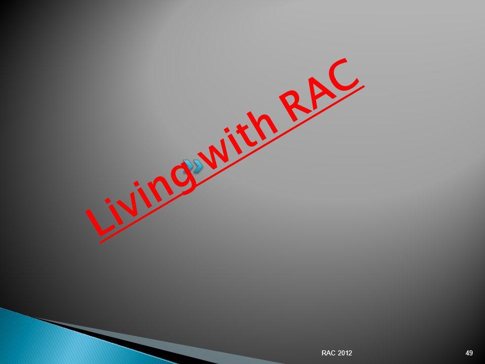 Living with RAC 49RAC 2012