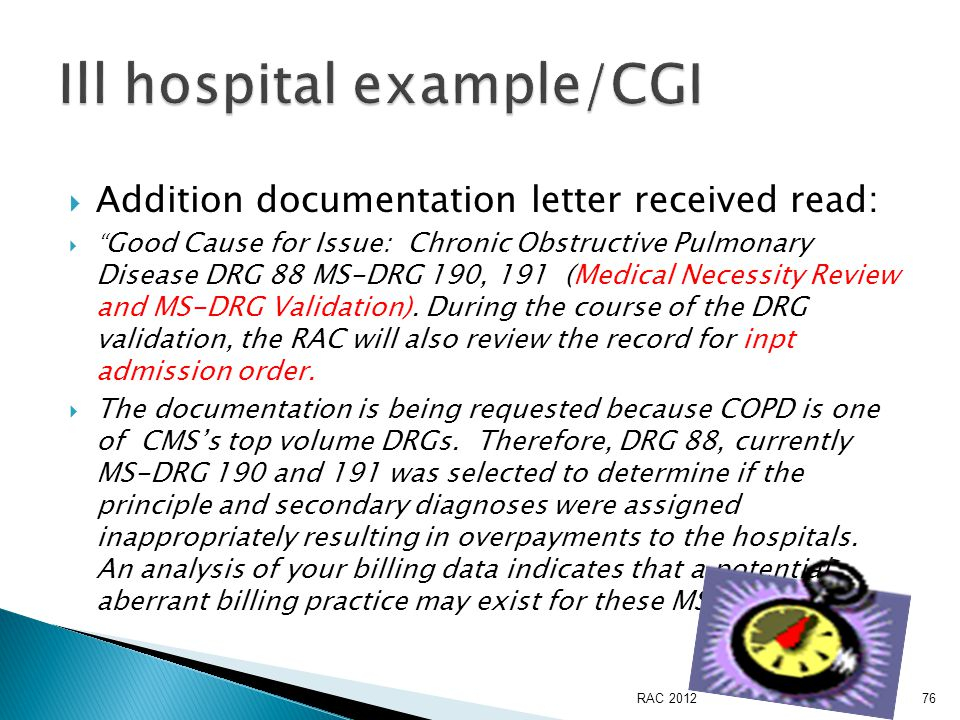  Addition documentation letter received read:  Good Cause for Issue: Chronic Obstructive Pulmonary Disease DRG 88 MS-DRG 190, 191 (Medical Necessity Review and MS-DRG Validation).
