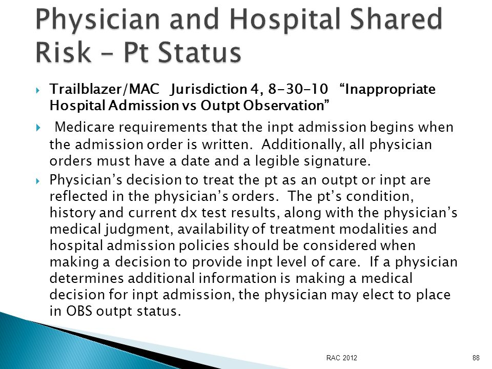 Trailblazer/MAC Jurisdiction 4, 8-30-10 Inappropriate Hospital Admission vs Outpt Observation  Medicare requirements that the inpt admission begins when the admission order is written.