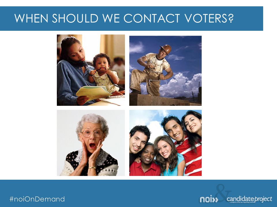 & #noiOnDemand & #noiOnDemand WHEN SHOULD WE CONTACT VOTERS?