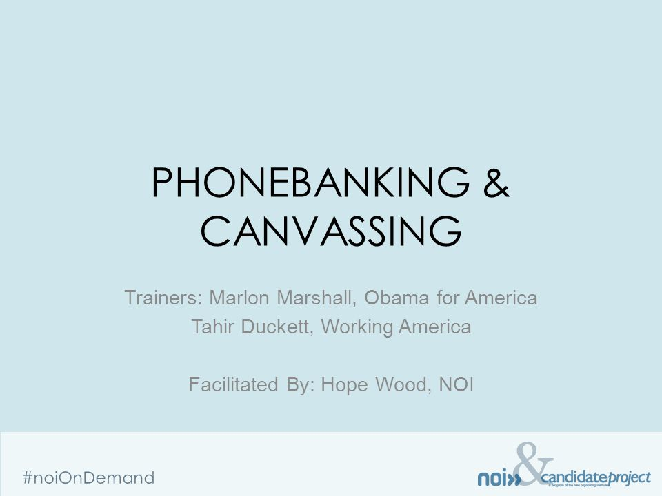 & #noiOnDemand PHONEBANKING & CANVASSING Trainers: Marlon Marshall, Obama for America Tahir Duckett, Working America Facilitated By: Hope Wood, NOI
